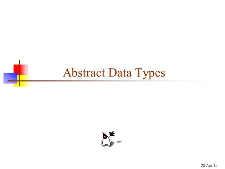23-Apr-15 Abstract Data Types. 2 Data types I We type data--classify it into various categories-- such as int, boolean, String, Applet A data type represents.