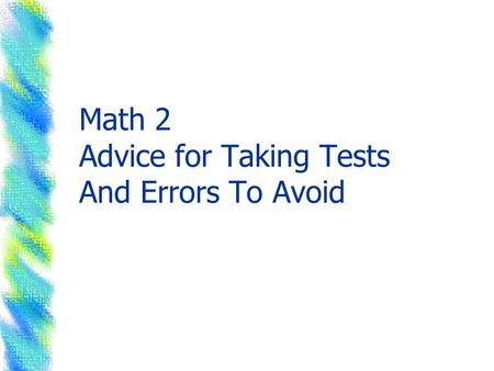 Math 2 Advice for Taking Tests And Errors To Avoid.