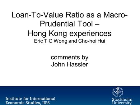 Loan-To-Value Ratio as a Macro- Prudential Tool – Hong Kong experiences Eric T C Wong and Cho-hoi Hui comments by John Hassler.