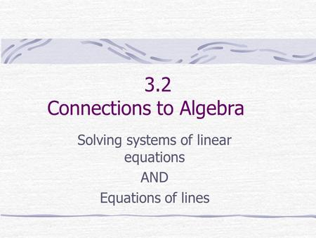 3.2 Connections to Algebra Solving systems of linear equations AND Equations of lines.