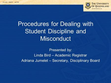 Procedures for Dealing with Student Discipline and Misconduct Presented by: Linda Bird – Academic Registrar Adriana Jumelet – Secretary, Disciplinary Board.