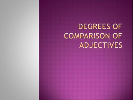  This material describes degrees of comparison of adjectives and adverbs, general rules of adding the suffixes er, est, using more, most, less, least,