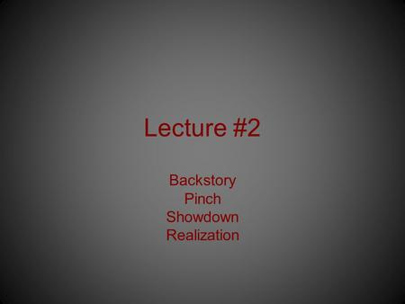 Lecture #2 Backstory Pinch Showdown Realization. Backstory The backstory is the event that generally occurs before the movie begins. On occasion, writers.