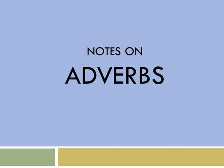 NOTES ON ADVerbs.