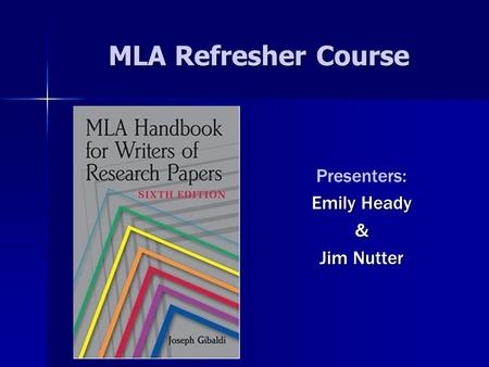 MLA Refresher Course : Presenters: Emily Heady & Jim Nutter.