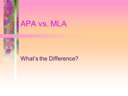 APA vs. MLA What's the Difference?. Overview What hasn't changed What has changed What APA resources you can use.