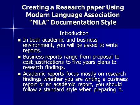 "Creating a Research paper Using Modern Language Association ""MLA"" Documentation Style Introduction In both academic and business environment, you will."