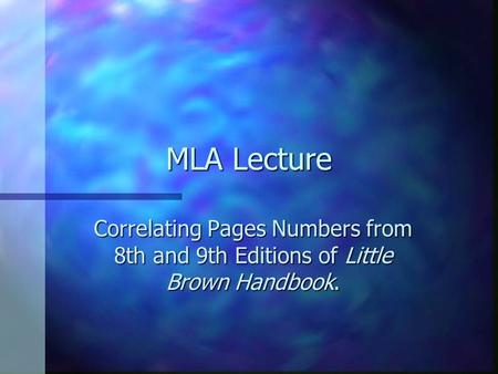 MLA Lecture Correlating Pages Numbers from 8th and 9th Editions of Little Brown Handbook.