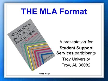 THE MLA Format A presentation for Student Support Services participants Troy University Troy, AL 36082 Yahoo image.