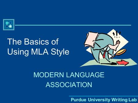 Purdue University Writing Lab The Basics of Using MLA Style MODERN LANGUAGE ASSOCIATION.