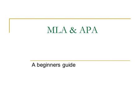 MLA & APA A beginners guide. Modern Language Association Contents  Include each source that you referenced in your paper Pagination  Insert the page.