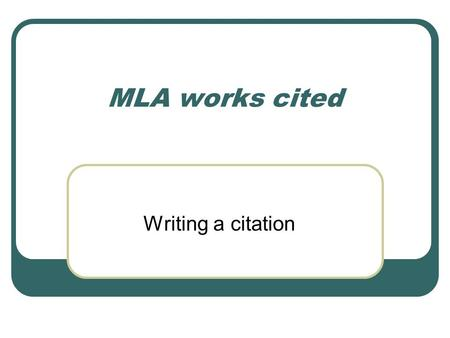 MLA works cited Writing a citation. Refer to Bedford Handbook MLA works cited section 56b – pages 604 to 631. Directory to MLA works cited entries on.