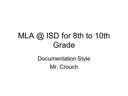 ISD for 8th to 10th Grade Documentation Style Mr. Crouch.