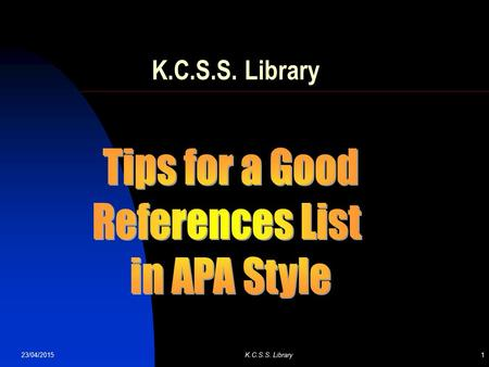 23/04/2015K.C.S.S. Library1. 23/04/2015 K.C.S.S. Library2 Why do I need a list of References? To give proper credit to the original source Think of it.