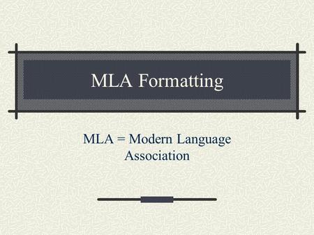 MLA Formatting MLA = Modern Language Association.