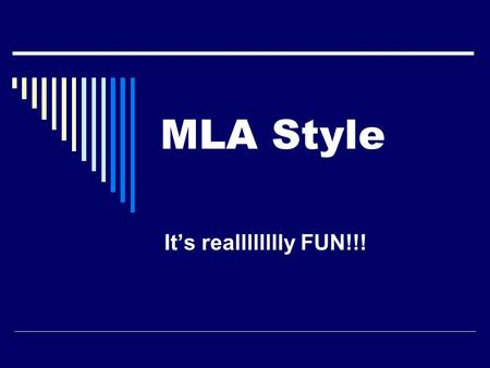 MLA Style It's realllllllly FUN!!!. Paper Format (Hopefully a review!)  General Guidelines  12 pt. font – double spaced throughout  Set the margins.
