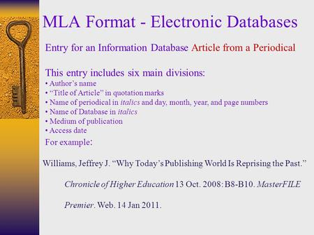 "MLA Format - Electronic Databases Entry for an Information Database Article from a Periodical This entry includes six main divisions: Author's name ""Title."