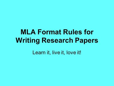 MLA Format Rules for Writing Research Papers Learn it, live it, love it!