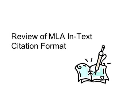 Review of MLA In-Text Citation Format. How MLA Citation System Works MLA in-text citation format follows the author-page method of in-text citation. This.