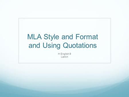 MLA Style and Format and Using Quotations H English 9 Larkin.