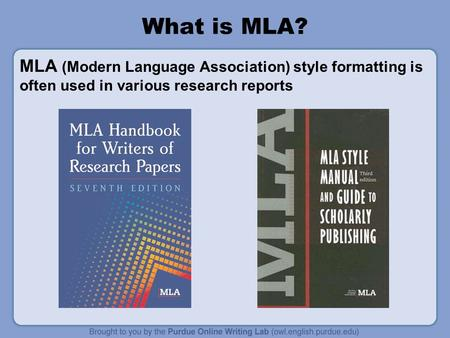 What is MLA? MLA (Modern Language Association) style formatting is often used in various research reports.
