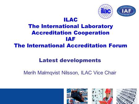 Latest developments Merih Malmqvist Nilsson, ILAC Vice Chair
