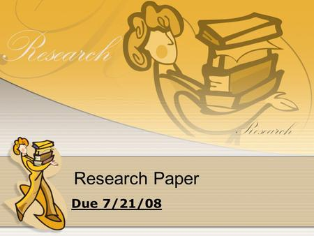 Research Paper Due 7/21/08. Important Dates: No Exceptions! Topic and Argument View: 7/11/08 List of Sources: 7/11/08 *minimum of 6* Outline: 7/11/08.