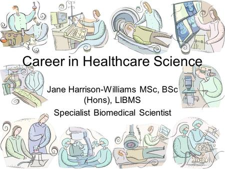 Jane Harrison-Williams MSc, BSc (Hons), LIBMS Specialist Biomedical Scientist Career in Healthcare Science.