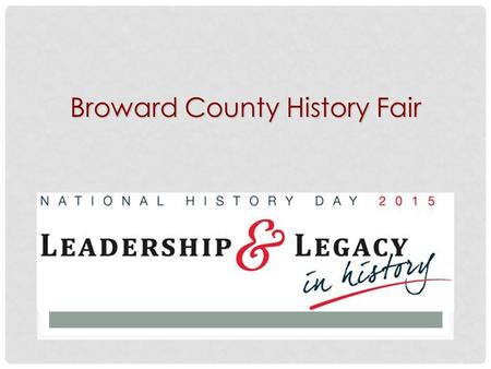 Broward County History Fair. What is the Fair? Program that allows students to conduct research on a world, national, state, or local topic. Program that.