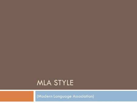MLA STYLE (Modern Language Association). When do I use MLA?  When you are citing a source in... Art History Classics English History (Ask your teacher.