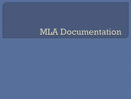 " In the next few slides, I am going to give you some ""secrets"" to MLA documentation for some different resources used in this class  Remember that there."