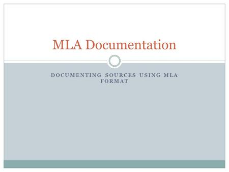 DOCUMENTING SOURCES USING MLA FORMAT MLA Documentation.