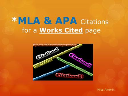 *MLA & APA Citations for a Works Cited page Miss Amorin.