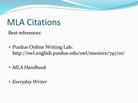 MLA Citations Best references: Purdue Online Writing Lab:  MLA Handbook Everyday Writer.