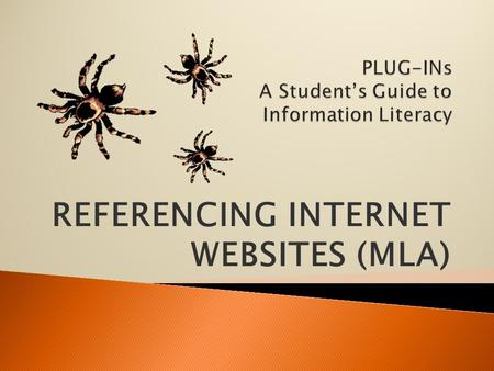 REFERENCING INTERNET WEBSITES (MLA). Today we are going to learn how to write MLA style references or citations for websites. Hello. I am a tarantula.