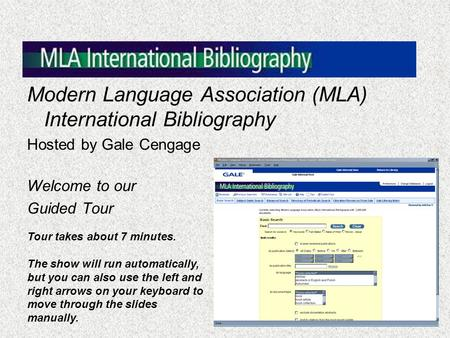 Modern Language Association (MLA) International Bibliography Hosted by Gale Cengage Welcome to our Guided Tour Tour takes about 7 minutes. The show will.