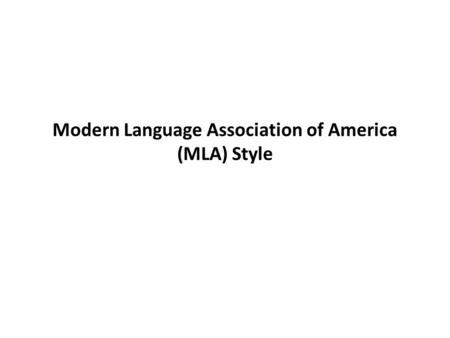 Modern Language Association of America (MLA) Style.