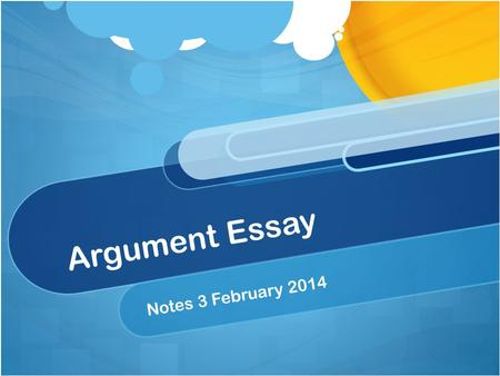 Argument Essay Notes 3 February 2014. What will it consist of? MLA Format Works Cited Page Argument Essay about assigned topic.