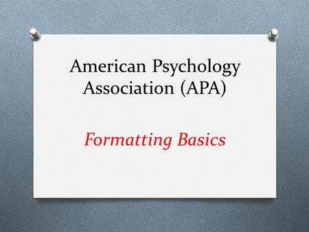 American Psychology Association (APA) Formatting Basics.