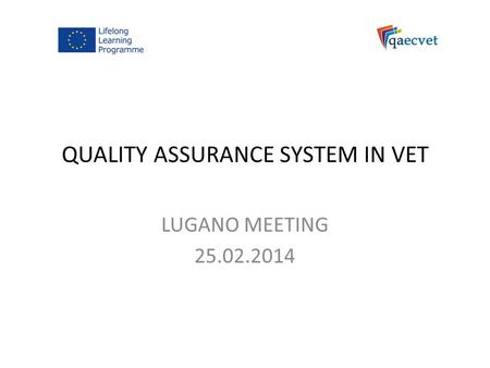 QUALITY ASSURANCE SYSTEM IN VET LUGANO MEETING 25.02.2014.