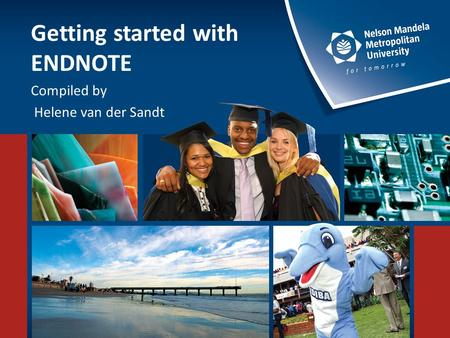 Getting started with ENDNOTE Compiled by Helene van der Sandt.
