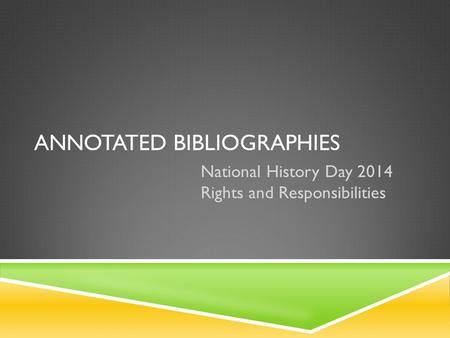 ANNOTATED BIBLIOGRAPHIES National History Day 2014 Rights and Responsibilities.