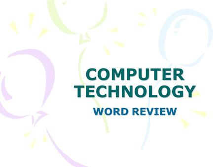 "COMPUTER TECHNOLOGY WORD REVIEW. Block Letter Center vertically or 2"" top margin Do NOT tab. SS within a section. DS between sections except for after."