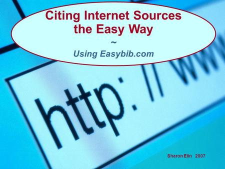 Sharon Elin 2007 Citing Internet Sources the Easy Way ~ Using Easybib.com.