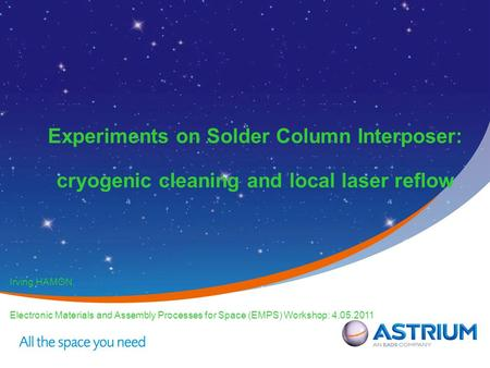 Experiments on Solder Column Interposer: cryogenic cleaning and local laser reflow Irving HAMON, Electronic Materials and Assembly Processes for Space.