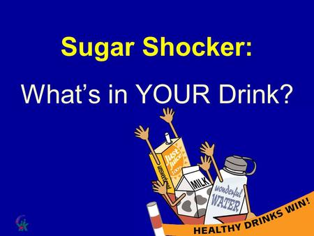 Sugar Shocker: What's in YOUR Drink? Speaker's Notes