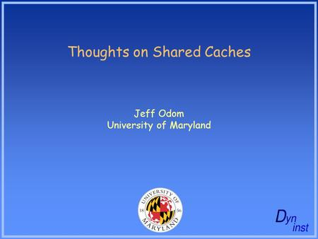 Thoughts on Shared Caches Jeff Odom University of Maryland.