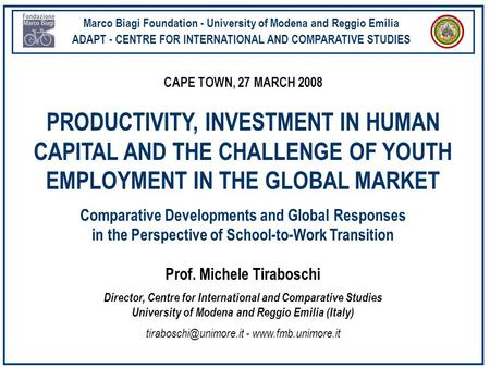 Marco Biagi Foundation - University of Modena and Reggio Emilia ADAPT - CENTRE FOR INTERNATIONAL AND COMPARATIVE STUDIES CAPE TOWN, 27 MARCH 2008 PRODUCTIVITY,
