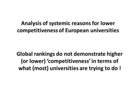 Analysis of systemic reasons for lower competitiveness of European universities Global rankings do not demonstrate higher (or lower) 'competitiveness'