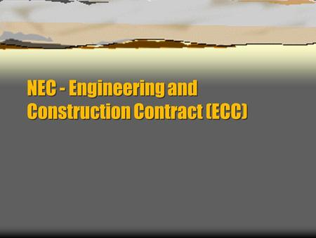 NEC - Engineering and Construction Contract (ECC)